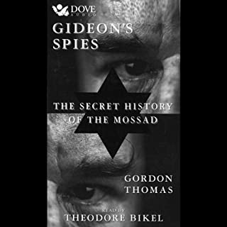 Gideon's Spies     The Secret History of the Mossad              Written by:                                                                                                                                 Gordon Thomas                               Narrated by:                                                                                                                                 Theodore Bikel                      Length: 6 hrs and 2 mins     2 ratings     Overall 4.0