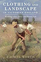 Clothing and Landscape in Victorian England: Working-cCass Dress and Rural Life