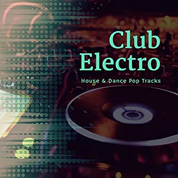 Club Electro - House and amp; Dance Pop Tracks