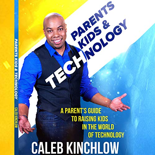 Parents, Kids and Technology: A Parent's Guide to Raising Your Kids in the World of Technology audiobook cover art