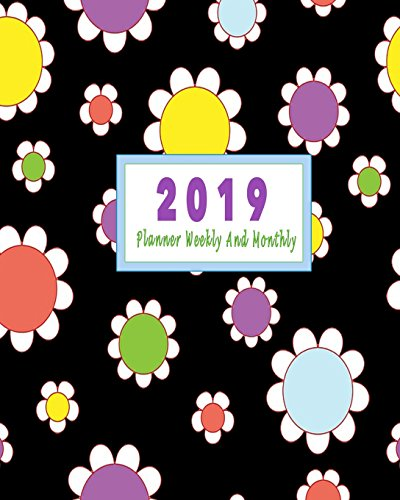 2019 Planner Weekly And Monthly: 12 Months Daily Weekly Monthly Calendar Planner January 2019 To December Journal Planner Agenda Schedule Organizer Logbook: Volume 5