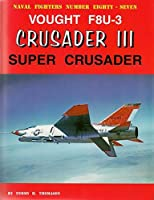 Vought F8u-3 Crusader III: Super Crusader: Naval Fighters Number Eighty-seven