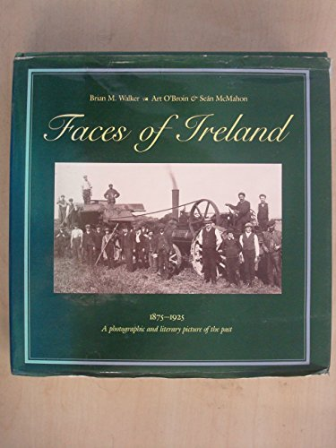 Faces of Ireland, 1875-1925: A Photographic & Literary Picture of the Past