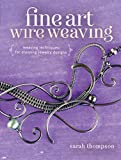 Fine Art Wire Weaving: Weaving Techniques for Stunning Jewelry Designs (English Edition)