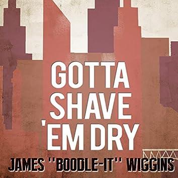 Gotta Shave 'Em Dry
