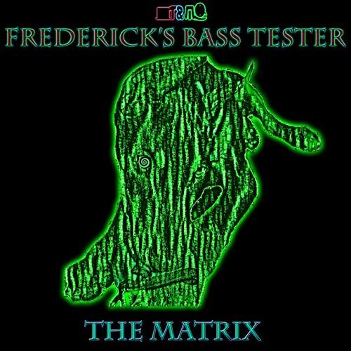 Frederick\'s Bass Tester: The Matrix (2019)