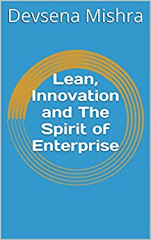 Lean, Innovation and The Spirit of Enterprise by [Devsena Mishra]