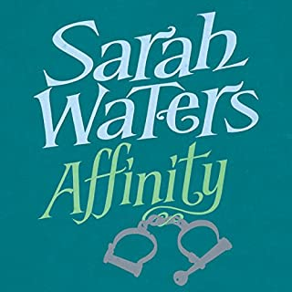 Affinity                   By:                                                                                                                                 Sarah Waters                               Narrated by:                                                                                                                                 Juanita McMahon                      Length: 14 hrs and 58 mins     16 ratings     Overall 3.9