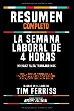 "Resumen Completo ""La Semana Laboral De 4 Horas: No Hace Falta Trabajar Mas (The 4 Hour Workweek: Escape 9-5, Live Anywhere, And Join The New Rich)"" - ... En El Libro De Tim Ferriss (Spanish Edition)"