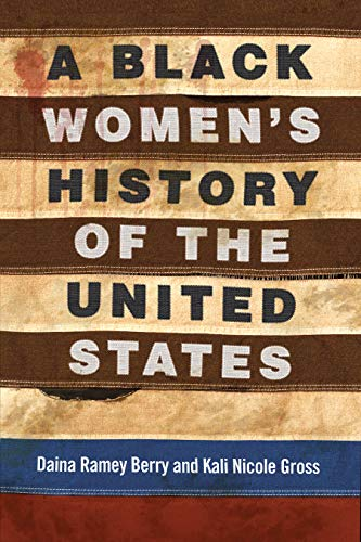 Review: A Black Women's History of the United States, Daina Ramey Berry and Kali N. Gross