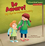 Be Aware!: My Tips for Personal Safety (Cloverleaf Books (TM) -- My Healthy Habits)