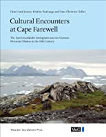 Cultural Encounters at Cape Farewell: The East Greenland Immigrants and the German Moravian Mission in the 19th Century (Monographs on Greenland: Man & Society)