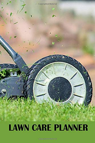Lawn Care Planner: A 100 Page Lawn Maintenance Schedule, Hand Held Lawn...