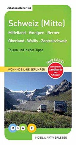 Schweiz (Mitte): Mittelland - Voralpen - Berner Oberland - Wallis - Zentralschweiz (MOBIL & AKTIV ERLEBEN - Wohnmobil-Reiseführer)