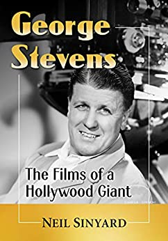 George Stevens: The Films of a Hollywood Giant by [Neil Sinyard]