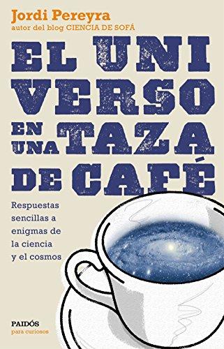 El universo en una taza de café: Respuestas sencillas a enigmas de...