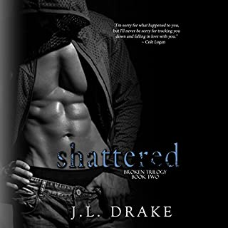 Shattered                   Written by:                                                                                                                                 J. L. Drake                               Narrated by:                                                                                                                                 Elizabeth Klett                      Length: 6 hrs and 5 mins     4 ratings     Overall 5.0