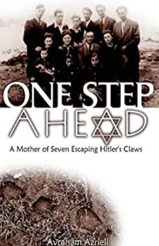 One Step Ahead - A Mother of Seven Escaping Hitler's Claws: Based on a True Story by [Avraham Azrieli]