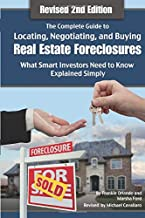 The Complete Guide to Locating, Negotiating, and Buying Real Estate Foreclosures: What Smart Investors Need to Know- Explained Simply Revised 2nd Edition