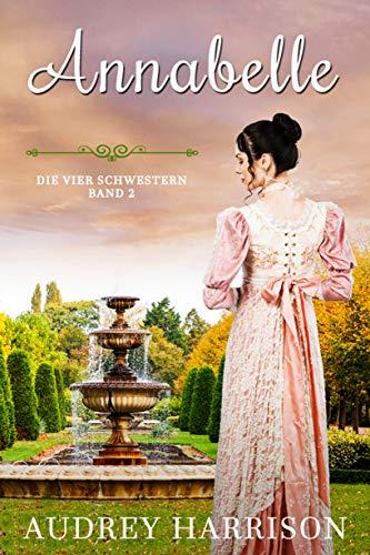 Annabelle: Regency Liebesroman (Die vier Schwestern 2)