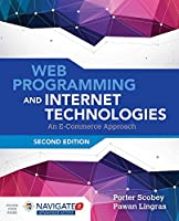 Web Programming and Internet Technologies: An E-Commerce Approach, 2nd Edition Front Cover