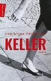 Keller: Roman. Ein sprachgewaltiges, bildreiches und eindringliche Plädoyer für Liebe und Menschlichkeit - die Reise eines Mädchens durch unsere Geschichte...