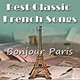 Bonjour Paris ! (Best Classical French Songs)