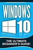 WINDOWS 10: Windows 10 - The Ultimate Beginner's Guide! (English Edition)