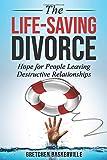 The Life-Saving Divorce: Hope for People Leaving Destructive Relationships