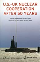 U.S.-UK Nuclear Cooperation After 50 Years (Significant Issues Series) by Unknown(2008-07-02)