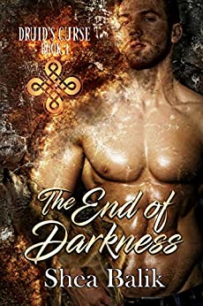 The End of Darkness (Druid's Curse Book 1) by [Shea Balik, Harris Channing, Avril Stepowski]