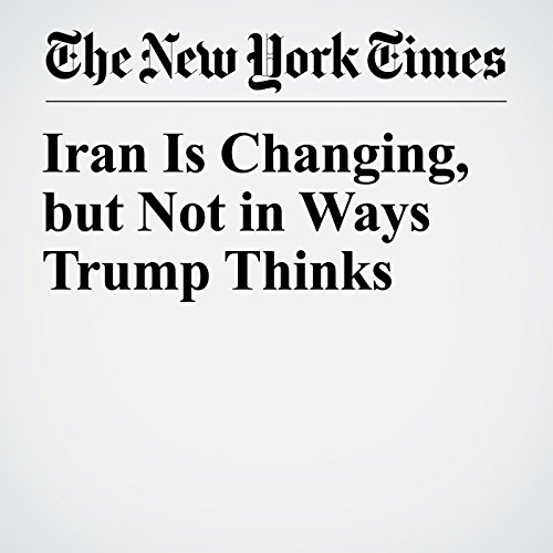 Iran Is Changing, but Not in Ways Trump Thinks copertina