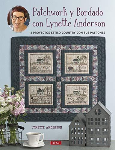 Patchwork y Bordado con Lynette Anderson: 13 proyectos estilo country con sus patrones