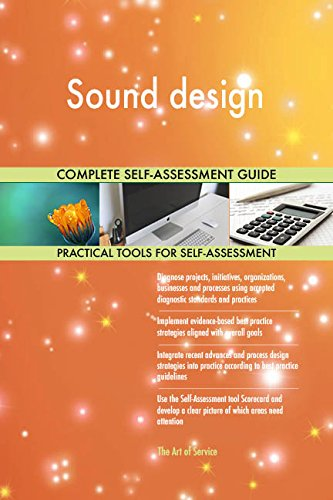 Sound design All-Inclusive Self-Assessment - More than 720 Success Criteria, Instant Visual Insights, Comprehensive Spreadsheet Dashboard, Auto-Prioritized for Quick Results