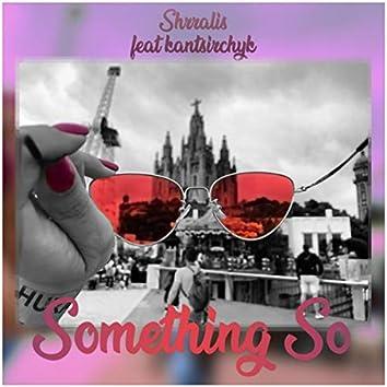 Something So