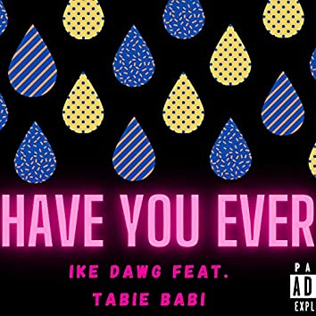 Have You Ever (feat. Tabie Babi)
