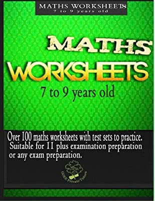 Maths worksheets for 7 to 9 years old: Over 100 maths worksheets for kids. There are test sets to practice for any examination. It is suitable for the preparation of the 11 plus examination. by CreateSpace Independent Publishing Platform