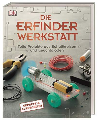 Die Erfinder-Werkstatt: Tolle Projekte aus Schaltkreisen und Leuchtdioden