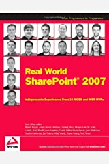 Real World SharePoint 2007: Indispensable Experiences From 16 MOSS and WSS MVPs (Programmer to Programmer) Paperback