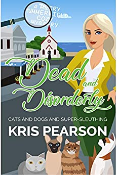 DEAD AND DISORDERLY: Cats and dogs, diamonds and danger. Book 3 (The Merry Summerfield Cozy Mysteries) by [Kris Pearson]
