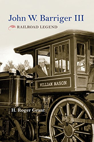 John W. Barriger III: Railroad Legend (Railroads Past and Present) (English Edition)