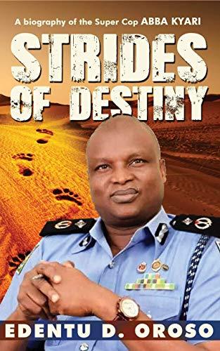 Strides Of Destiny: A Biography of the Super Cop Abba Kyari (English Edition)