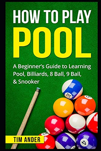 Compare Textbook Prices for How To Play Pool: A Beginner's Guide to Learning Pool, Billiards, 8 Ball, 9 Ball, & Snooker  ISBN 9781549709258 by Ander, Tim