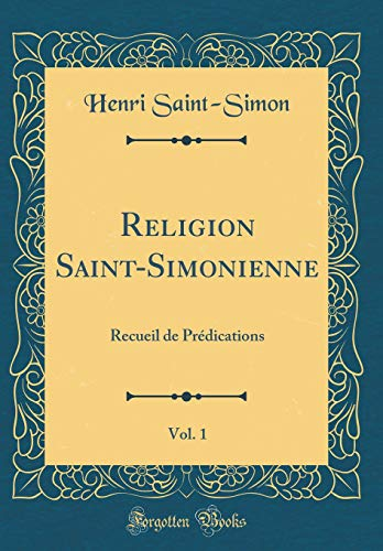 Religion Saint-Simonienne, Vol. 1: Recueil de Prédications (Classic Reprint)