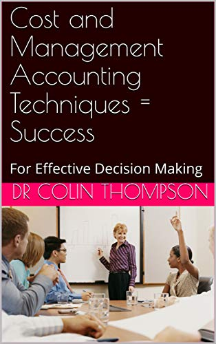 Cost and Management Accounting Techniques = Success: For Effective Decision Making (English Edition)