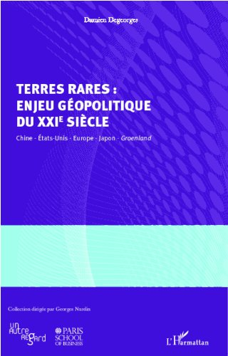 Terres rares : enjeu géopolitique du XXIe siècle: Chine, Etats-Unis, Europe, Japon, Groenland (Un autre regard / Paris School of Business)