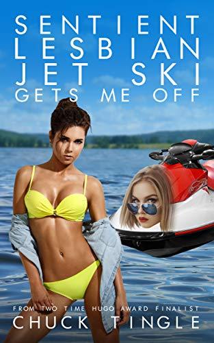Sentient Lesbian Jet Ski Gets Me Off