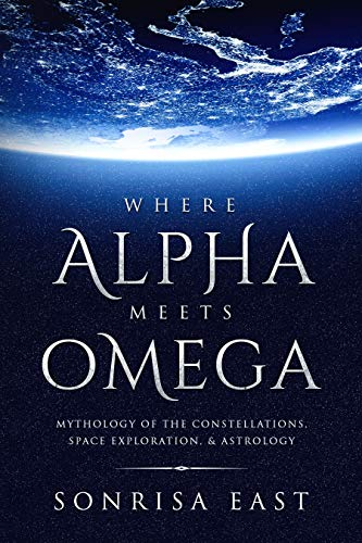 Book: Where Alpha Meets Omega - Mythology of the Constellations, Space Exploration, & Astrology by Sonrisa East