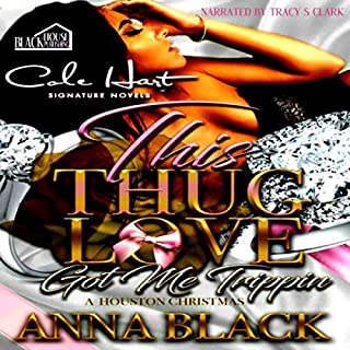 This Thug Love Got Me Trippin     A Houston Christmas              Written by:                                                                                                                                 Anna Black                               Narrated by:                                                                                                                                 Tracy S. Clark                      Length: 2 hrs and 30 mins     Not rated yet     Overall 0.0