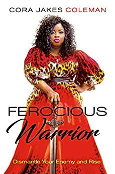 Ferocious Warrior: Dismantle Your Enemy and Rise by [Cora Jakes Coleman]